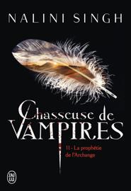 Chasseuse de vampires (Tome 11) - La prophétie de l'Archange Par Chasseuse de vampires (Tome 11) - La prophétie de l'Archange