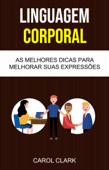 Linguagem Corporal: As Melhores Dicas Para Melhorar Sua Linguagem Corporal ( Body Language ) Book Cover