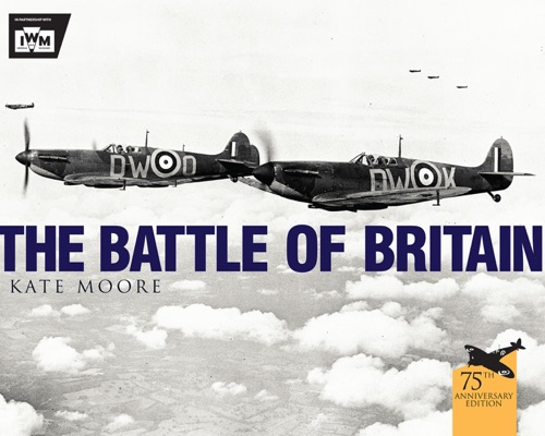 Kate Moore & The Imperial War Museum - The Battle of Britain