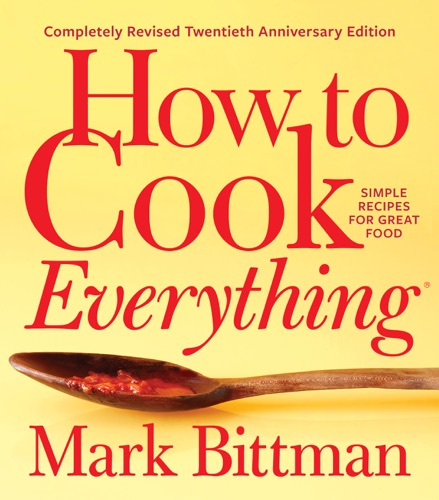 Mark Bittman - How to Cook Everything—Completely Revised Twentieth Anniversary Edition