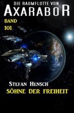 Die Söhne Der Freiheit: Die Raumflotte Von Axarabor - Band 101