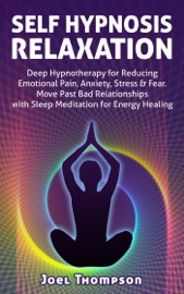Self Hypnosis Relaxation Deep Hypnotherapy For Reducing Emotional Pain Anxiety Stress Fear Move Past Bad Relationships With Sleep Meditation For Energy Healing
