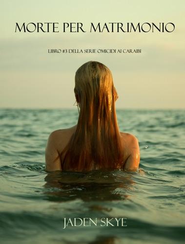 Jaden Skye - Morte Per Matrimonio (Libro #3 della serie Omicidi ai Caraibi)