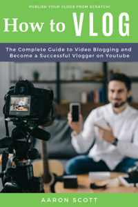 Vlog: The Complete Guide to Video Blogging and Become a Successful Vlogger on Youtube Buch-Cover
