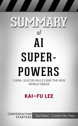 Summary of AI Superpowers: China, Silicon Valley, and the New World Order by Kai-Fu Lee Conversation Starters