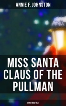 Miss Santa Claus Of The Pullman (Christmas Tale)