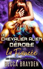 Le chevalier alien dérobe la fiancée Par Le chevalier alien dérobe la fiancée