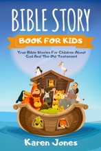 Bible Story Book For Kids: True Bible Stories for Children About God And The Old Testament Every Christian Child Should Know