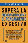 Supera la Procrastinación y el pensamiento excesivo: Desarrolla tu autodisciplina, fortaleza mental y hábitos saludables de Atención Plena para alcanzar tu potencial y superar tus metas Book Cover