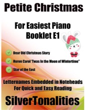 Petite Christmas Booklet E1 - For Beginner and Novice Pianists Dear Old Christmas Story Huron Carol 'Twas In the Moon of Winter Time Star of the East Letter Names Embedded In Noteheads for Quick and Easy Reading