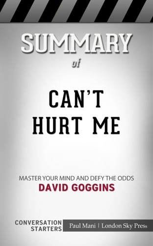 London Sky Press - Can't Hurt Me: Master Your Mind and Defy the Odds by David Goggins: Conversation Starters