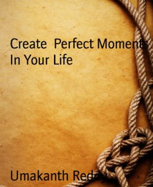 Create Perfect Moments In Your Life