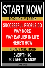 Successful People Do Way More Way Earlier In Life Here's How: Start Now To Quickly Learn Everything You Need To Know In Only One Hour