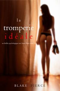 La Tromperie Idéale (Un thriller psychologique avec Jessie Hunt, tome 14)