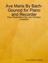 Ave Maria By Bach-Gounod For Piano And Recorder - Pure Sheet Music By Lars Christian Lundholm