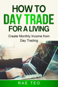 How to Day Trade for a Living - Create Monthly Income from Day Trading