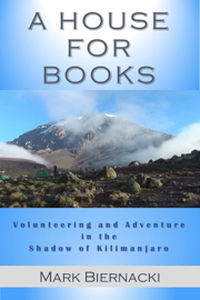 A House for Books: Volunteering and Adventure in the Shadow of Kilimanjaro book