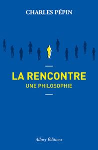 La rencontre, une philosophie Couverture de livre