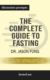 The Complete Guide to Fasting: Heal Your Body Through Intermittent, Alternate-Day, and Extended Fasting by Dr. Jason Fung (Discussion Prompts) PDF Download