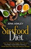 Sirtfood Diet: How You Can Lose Weight, Burn Fat and Feel Better Overall While Following a Simple Meal Plan Filled With Delicious Recipes