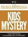 Perfect 10 Kids Mystery Plots 12-9 THE TUTOR  A CHILDREN SCI-FI MYSTERY