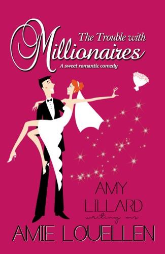Amie Louellen & Amy Lillard - The Trouble With Millionaires