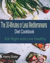The 30-minute Or Less Mediterranean Diet Cookbook