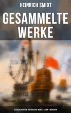 Gesammelte Werke: Seegeschichten, Historische Werke, Sagen & Märchen