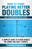 How To Start Playing Better Doubles In 2 Months or Less