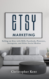 Etsy Marketing: Selling on Etsy with SEO, Facebook, Pinterest, Instagram, and Other Social Medias