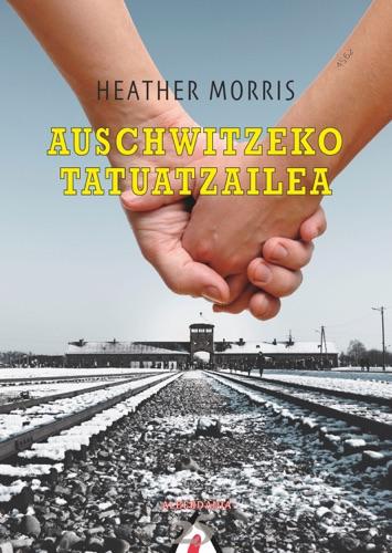 Heather Morris - Auschwitzeko tatuatzailea