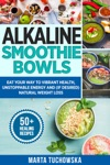 Alkaline Smoothie Bowls The Easiest Way To Create Healthy  Tasty Alkaline Breakfasts  Guilt-Free Snacks Even If Youre Pressed For Time