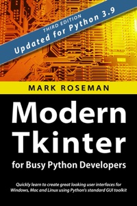 Modern Tkinter for Busy Python Developers: Quickly Learn to Create Great Looking User Interfaces for Windows, Mac and Linux Using Python's Standard GUI Toolkit Book Cover