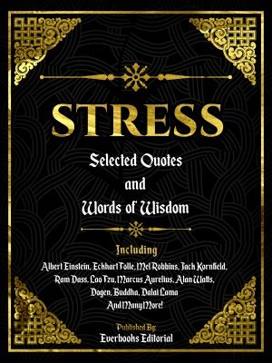 Stress: Selected Quotes And Words Of Wisdom