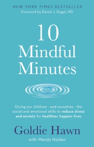 10 Mindful Minutes da Goldie Hawn & Wendy Holden