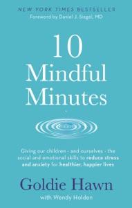10 Mindful Minutes da Goldie Hawn & Wendy Holden