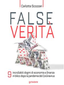 False verità. 9 incrollabili dogmi di economia e finanza in bilico dopo la pandemia del Coronavirus Copertina del libro