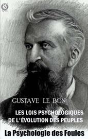 Les Lois Psychologiques de l'Évolution des Peuples. La Psychologie des Foules