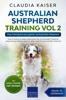 Australian Shepherd Training Vol 2: Dog Training for your grown-up Australian Shepherd