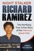 Night Stalker Richard Ramirez: The Horrifying True Crime Story of the Infamous Serial Killer Book Cover
