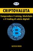Criptovaluta: Comprendere Il Mining, Blockchain E Il Trading Di Valute Digitali