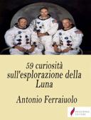 59 curiosità sull'esplorazione della Luna