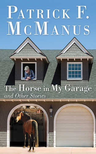 Patrick F. McManus - The Horse in My Garage and Other Stories