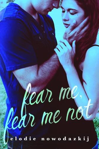 Fear Me, Fear Me Not - Elodie Nowodazkij - Elodie Nowodazkij