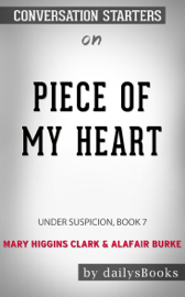 Piece of My Heart: Under Suspicion, Book 7 by Mary Higgins Clark & Alafair Burke: Conversation Starters
