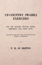 Up-Country Swahili - For the Soldier, Settler, Miner, Merchant, and Their Wives - And for all who Deal with Up-Country Natives Without Interpreters