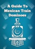 A Guide to Mexican Train Dominoes