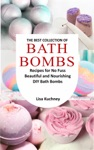 The Best Collection Of Bath Bombs Recipes For No Fuss Beautiful And Nourishing DIY Bath Bombs