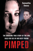 Pimped - The shocking true story of the girl sold for sex by her best friend