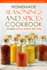 Homemade Seasonings and Spices Cookbook: 25 Best Spice Mixes Recipes
